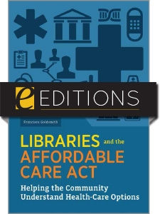 Libraries and the Affordable Care Act: Helping the Community Understand Health-care Options—eEditions e-book