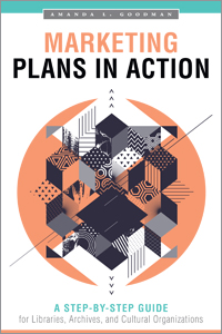 book cover for Marketing Plans in Action: A Step-by-Step Guide for Libraries, Archives, and Cultural Organizations