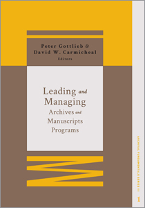 book cover for Leading and Managing Archives and Manuscripts Programs (Archival Fundamentals Series III, Volume 1)