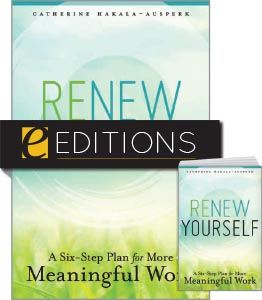 Renew Yourself: A Six-Step Plan for More Meaningful Work—print/e-book Bundle