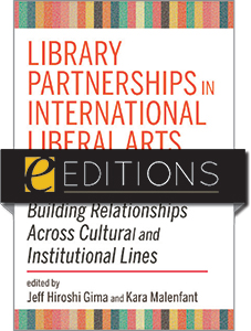 cover image for Library Partnerships in International Liberal Arts Education: Building Relationships Across Cultural and Institutional Lines—eEditions PDF e-book