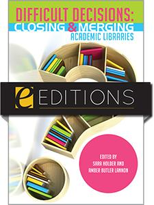 Difficult Decisions: Closing and Merging Academic Libraries—eEditions e-book