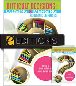 Difficult Decisions: Closing and Merging Academic Libraries—print/e-book bundle