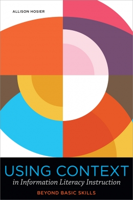 book cover for Using Context in Information Literacy Instruction: Beyond Basic Skills