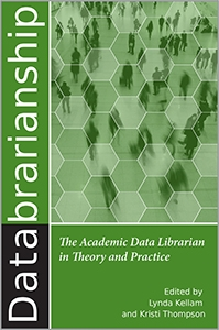 Databrarianship: The Academic Data Librarian in Theory and Practice