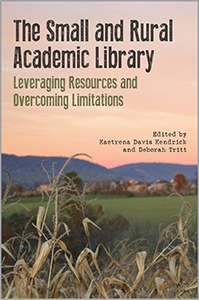 The Small and Rural Academic Library: Leveraging Resources and Overcoming Limitations