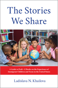 The Stories We Share: A Guide to PreK–12 Books on the Experience of Immigrant Children and Teens in the United States