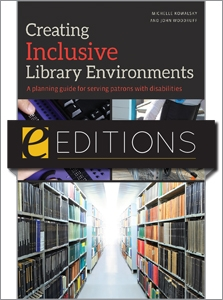 Creating Inclusive Library Environments: A Planning Guide for Serving Patrons with Disabilities—eEditions e-book