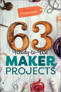 63 Ready-to-Use Maker Projects | ALA Store