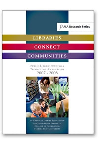 Libraries Connect Communities: Public Library Funding & Technology Access Study 2007-2008