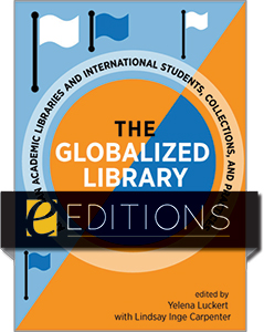 cover image for The Globalized Library: American Academic Libraries and International Students, Collections, and Practices--e-book
