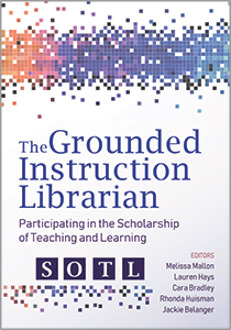 book cover for The Grounded Instruction Librarian: Participating in The Scholarship of Teaching and Learning