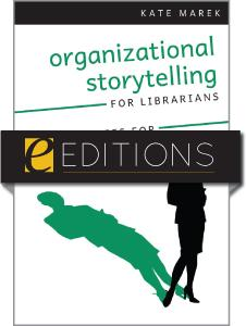 Organizational Storytelling for Librarians: Using Stories for Effective Leadership--eEditions e-book