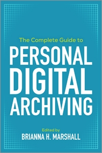 The Complete Guide to Personal Digital Archiving