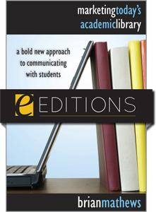 Marketing Today's Academic Library: A Bold New Approach to Communicating with Students--eEditions e-book