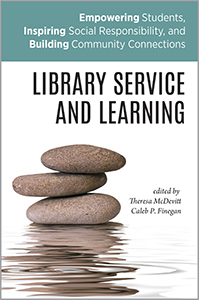 book cover for Library Service and Learning: Empowering Students, Inspiring Social Responsibility, and Building Community Connections
