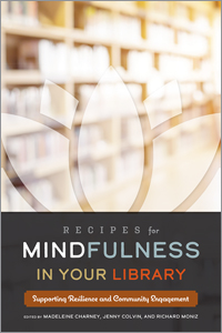 book cover for Recipes for Mindfulness in Your Library: Supporting Resilience and Community Engagement
