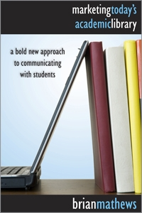 Marketing Today's Academic Library: A Bold New Approach to Communicating with Students