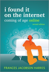 I Found It on the Internet: Coming of Age Online, Second Edition