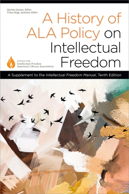 book cover for A History of ALA Policy on Intellectual Freedom: A Supplement to the Intellectual Freedom Manual, Tenth Edition