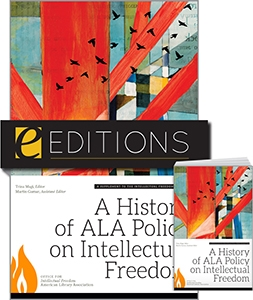 A History of ALA Policy on Intellectual Freedom: A Supplement to the Intellectual Freedom Manual, Ninth Edition—print/e-book Bundle