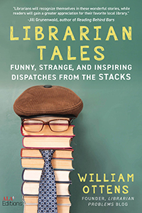 Librarian Tales: Funny, Strange, and Inspiring Dispatches from the Stacks
