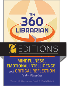cover image for The 360 Librarian: A Framework for Integrating Mindfulness, Emotional Intelligence, and Critical Reflection in the Workplace—eEditions PDF e-book