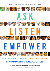 book cover for Ask, Listen, Empower: Grounding Your Library Work in Community Engagement