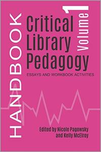 Book jacket for Critical Library Pedagogy Handbook