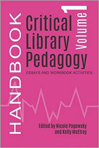 Critical Library Pedagogy Handbook, Volume One: Essays and Workbook Activities