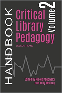 Critical Library Pedagogy Handbook, Volume Two: Lesson Plans