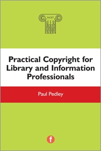 Practical Copyright for Library and Information Professionals