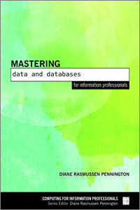 Mastering Data and Databases for Information Professionals