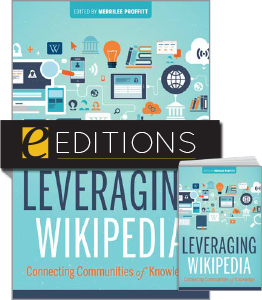 Leveraging Wikipedia: Connecting Communities of Knowledge—print/e-book Bundle