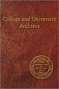 College and University Archives: Readings in Theory and Practice