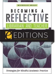Becoming a Reflective Librarian and Teacher: Strategies for Mindful Academic Practice—eEditions e-book