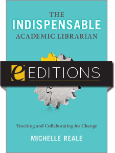 cover for The Indispensable Academic Librarian: Teaching and Collaborating for Change e-book