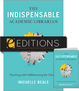 cover for The Indispensable Academic Librarian: Teaching and Collaborating for Change print/e-book bundle