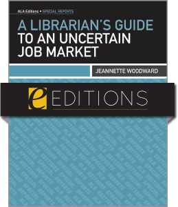 A Librarian's Guide to an Uncertain Job Market--eEditions e-book