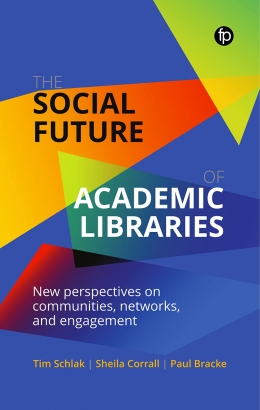 book cover for The Social Future of Academic Libraries: New Perspectives on Communities, Networks, and Engagement