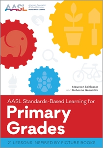 book cover for AASL Standards–Based Learning for Primary Grades: 21 Lessons Inspired by Picture Books