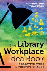 book cover for The Library Workplace Idea Book: Proactive Steps for Positive Change