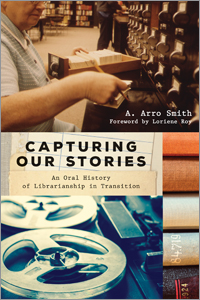 Capturing Our Stories: An Oral History of Librarianship in Transition