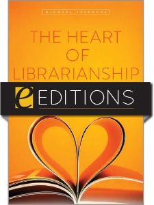 The Heart of Librarianship: Attentive, Positive, and Purposeful Change — eEditions e-book