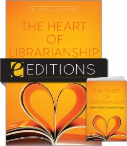 The Heart of Librarianship: Attentive, Positive, and Purposeful Change — print/e-book Bundle