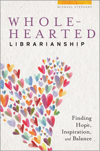 book cover for Wholehearted Librarianship: Finding Hope, Inspiration, and Balance