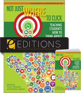 Not Just Where to Click: Teaching Students How to Think about Information (PIL #68)—print/e-book Bundle