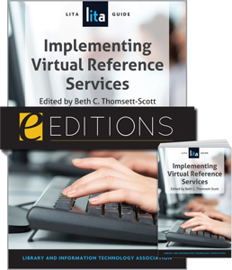 Implementing Virtual Reference Services: A LITA Guide--print/e-book Bundle