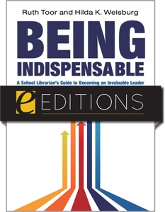 Being Indispensable: A School Librarian's Guide to Becoming an Invaluable Leader--eEditions e-book