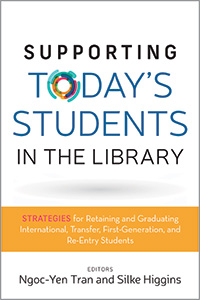 book cover for Supporting Today's Students in the Library: Strategies for Retaining and Graduating International, Transfer, First-Generation, and Re-Entry Students